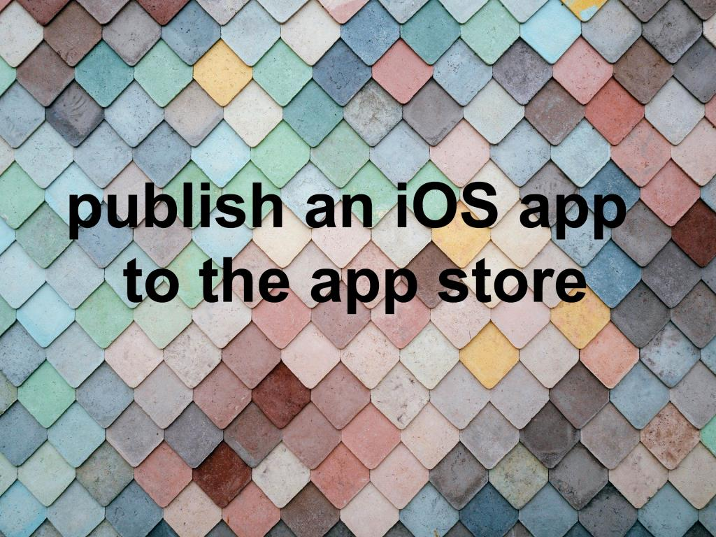 publish an iOS app to the Apple app store